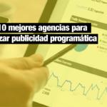 Publicidad programática: Top10 agencias